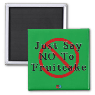 Say No To Fruitcake Magnet