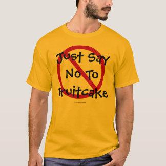Say No To Fruitcake T-Shirt