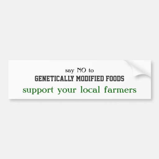 say NO to, Genetically Modified Foods, support ... Car Bumper Sticker