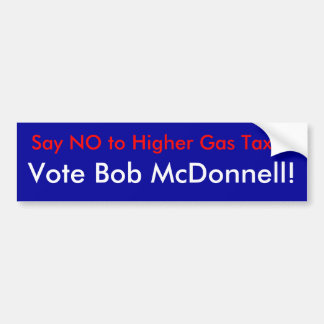 Say NO to Higher Gas Taxes, Vote Bob McDonnell! Bumper Sticker