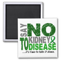 Say NO To Kidney Disease 1 Magnet