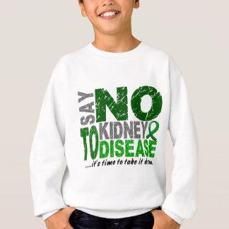 Say NO To Kidney Disease 1 Sweatshirt