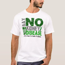 Say NO To Kidney Disease 1 T-Shirt