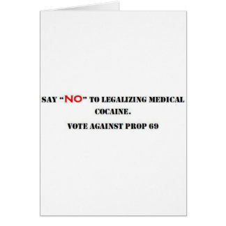 """say """"NO"""" to legalizing medical cocaine. Card"""
