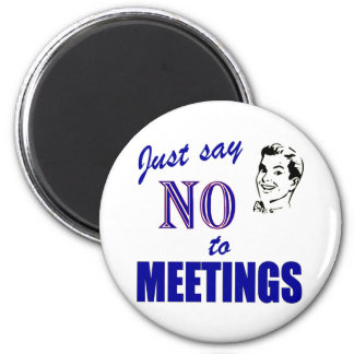 Say No To Meetings Funny Office Humor 2 Inch Round Magnet