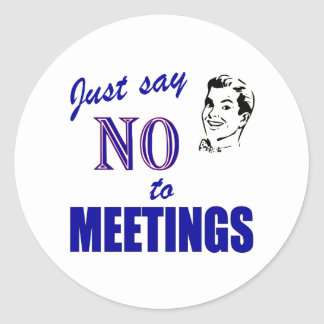 Say No To Meetings Funny Office Humor Classic Round Sticker