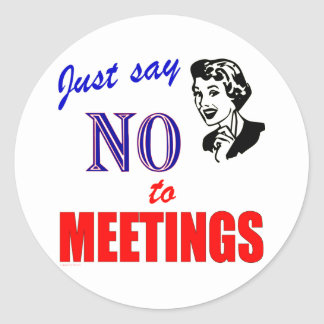 Say No to Meetings Office Humor Lady Classic Round Sticker