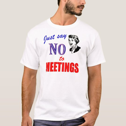 Say No to Meetings Office Humor Lady T-Shirt