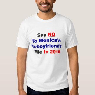 Say NO To Monica's Ex-boyfriend's Wife In 2016 Shirt