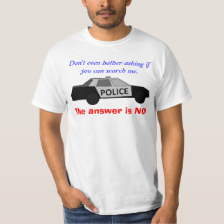 Say No To Police Searches T-Shirt
