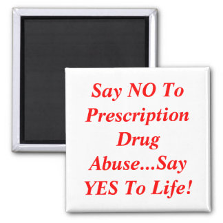 Say NO To Prescription Drug Abuse...Say YES To ... 2 Inch Square Magnet