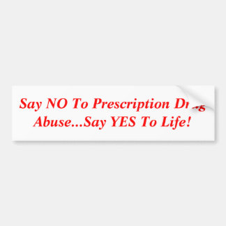 Say NO To Prescription Drug Abuse...Say YES To ... Bumper Stickers