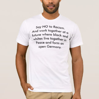 Say NO to Racism.And work together at a future ... T-Shirt