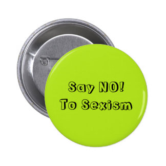 Say No To Sexism Button