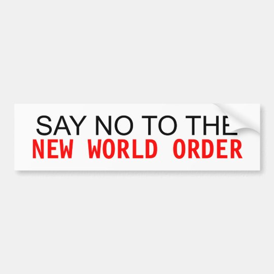 SAY NO TO THE NEW WORLD ORDER BUMPER STICKER