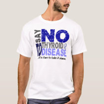 Say NO To Thyroid Disease 1 T-Shirt