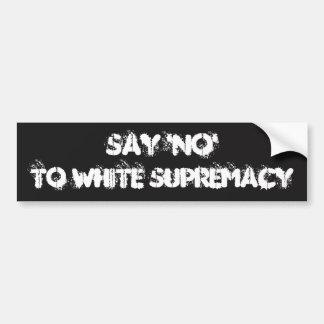 """Say 'NO' to White Supremacy"" Bumper Sticker Decal"