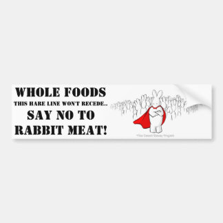 Say NO to Whole Foods and rabbit meat! Car Bumper Sticker