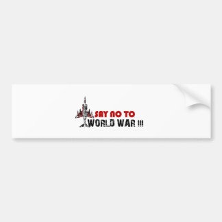 Say no to world war 3 bumper sticker