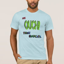 Say Ouch, Then Educate T-Shirt