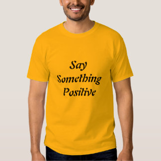 Say Something Positive T-shirt
