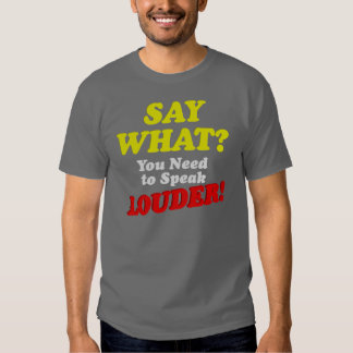 Say What? T Shirt