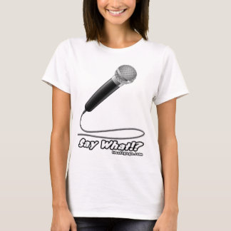 Say What - White T-Shirt