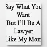Say What You Want But I'll Be A Lawyer Like My Mom Photo Plaques