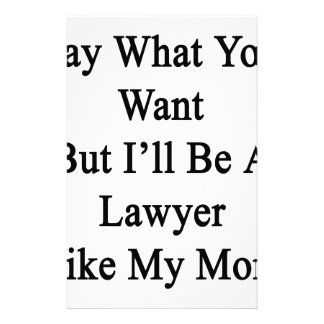 Say What You Want But I'll Be A Lawyer Like My Mom Stationery Design
