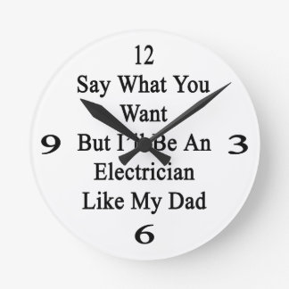 Say What You Want But I'll Be An Electrician Like Round Wallclocks