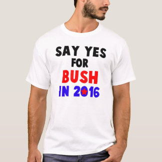 SAY YES FOR JEB BUSH IN 2016 T-Shirt