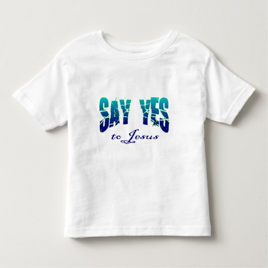 Say yes to Jesus Christian design Toddler T-shirt