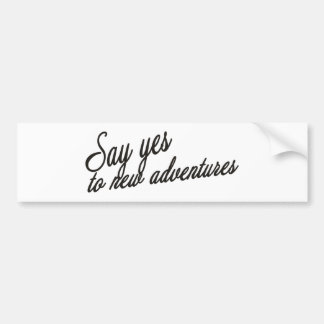 Say yes to new adventures bumper sticker