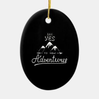 Say Yes To New Adventures Ceramic Ornament