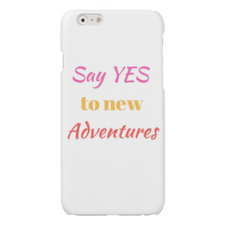 Say yes to new adventures glossy iPhone 6 case