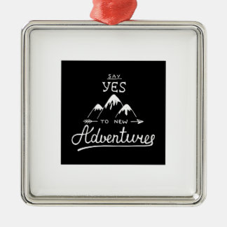 Say Yes To New Adventures Metal Ornament