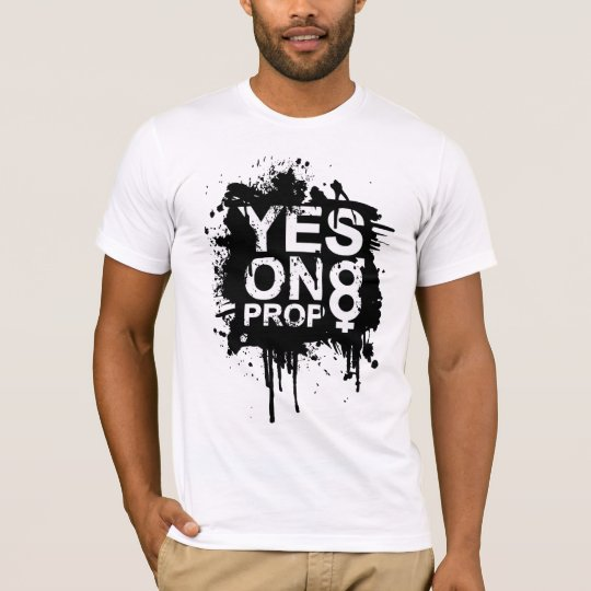 SAY YES TO PROP 8 T-Shirt