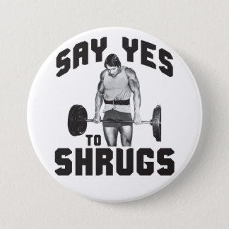 Say Yes To Shrugs - Bodybuilding Pinback Button