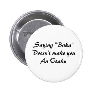 "Saying ""Baka""Doesn't make youAn Otaku Pinback Button"