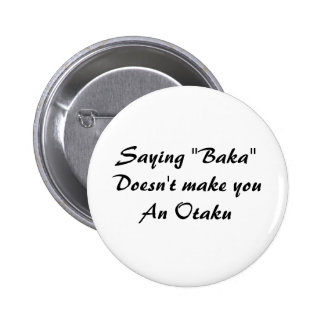 "Saying ""Baka""Doesn't make youAn Otaku Pinback Button"