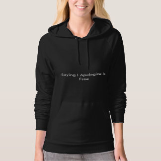 Saying I Apologize Is Free Hoodie