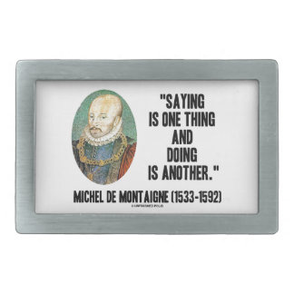 Saying Is One Thing Doing Is Another de Montaigne Rectangular Belt Buckles