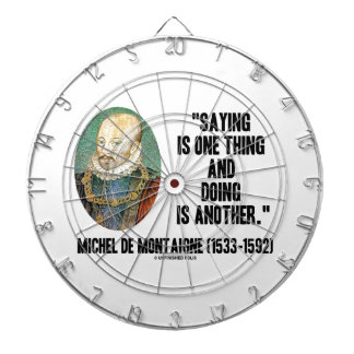 Saying Is One Thing Doing Is Another de Montaigne Dart Board