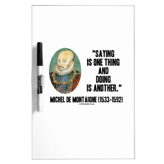 Saying Is One Thing Doing Is Another de Montaigne Dry-Erase Whiteboards