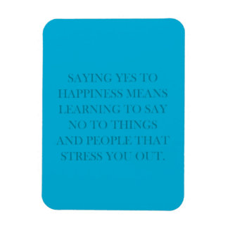 SAYING YES TO HAPPINESS MEANS LEARNING TO SAY NO T MAGNET