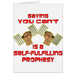 Saying You Can't Is A Self-Fulfilling Prophesy Greeting Card
