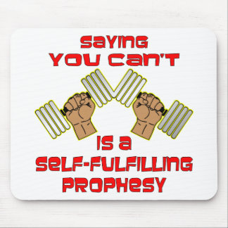 Saying You Can't Is A Self-Fulfilling Prophesy Mouse Pad