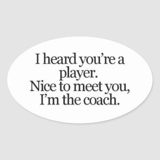 sayings-life-player- coach THEY SAY YOU ARE A PLAY Oval Sticker