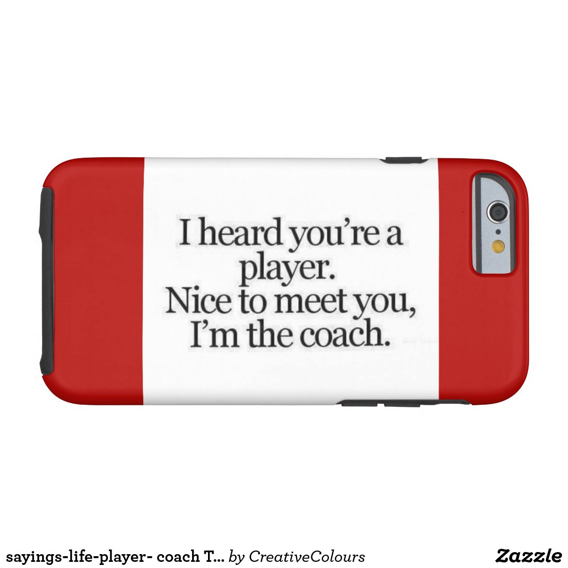 sayings-life-player- coach THEY SAY YOU ARE A PLAY Tough iPhone 6 Case