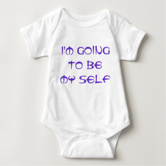 Sayings & Wisdoms: I'm going to be my self Baby Bodysuit